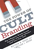 The Power of Cult Branding: How 9 Magnetic Brands Turned Customers into Loyal Followers (and Yours Can, Too!)
