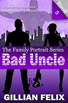 Bad Uncle (Family Portrait Book 5) by [Felix, Gillian]