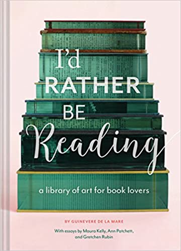 2aa22bb841b I d Rather Be Reading  A Library of Art for Book Lovers Hardcover – 15 Aug  2017