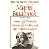 Aspects of Dramatic Forms in the English and the Irish Renaissance: The Collected Papers of Muriel Bradbrook