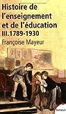 Histoire générale de l'enseignement et de l'éducation en France : Tome 3, De la Révolution à l'Ecole républicaine (1789-1930) par Mayeur