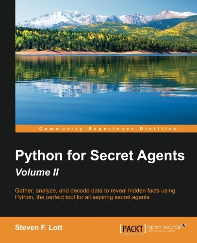 Python for Secret Agents – Volume II: Gather, analyze, and decode data to reveal hidden facts using Python, the perfect tool for all aspiring secret agents