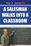 img - for A Salesman Walks into a Classroom: The Art of Sales Meets the Science of Selling book / textbook / text book