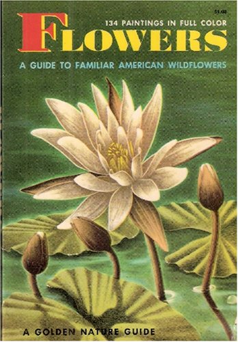 Flowers (A Guide To Familiar American Wildflowers)