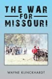 The War for Missouri, Wayne Klinckhardt, 1453535055