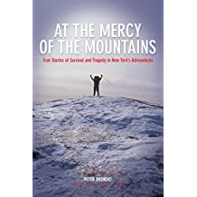 At the Mercy of the Mountains: True Stories of Survival and Tragedy in New York's Adirondacks