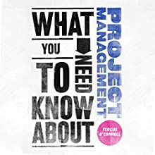 What You Need to Know About: Project Management Audiobook by Fergus O'Connell Narrated by Colin Mace