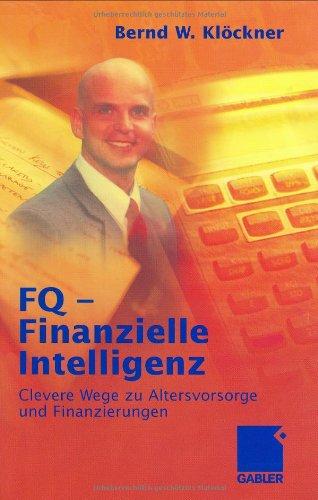 FQ - Finanzielle Intelligenz. Clevere Geldstrategien für Altersvorsorge und Finanzierungen