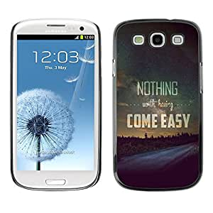 SHIMIN CAO- Dise?o Caso duro de la cubierta Shell protector FOR Samsung Galaxy S3 I9300 I9308 I737- Nothing Come Easy