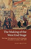 img - for The Making of the West End Stage: Marriage, Management and the Mapping of Gender in London, 1830-1870 book / textbook / text book