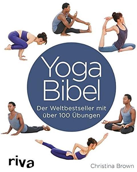 Die Yoga-Bibel für Anfänger: 63 illustrierte Haltungen für ...
