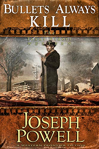 Bullets Always Kill (The Texas Riders Western) (A Western Frontier Fiction) by [Powell, Joseph]