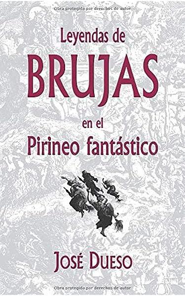 Leyendas de brujas en el Pirineo fantástico: Amazon.es: Dueso, José: Libros