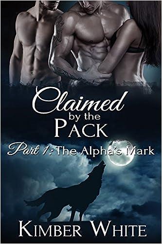 Téléchargement gratuit de livres électroniques The Alpha's Mark: Claimed by the Pack - Part One by Kimber White (Littérature Française) PDF DJVU FB2