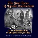 The Great Space of Supreme Consciousness: The Chidakasha Gita of Bhagawan Nityananda | Sharon