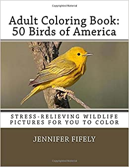 Amazon Adult Coloring Book 50 Birds Of America Stress Relieving Wildlife Pictures For You To Color 9781515352266 Jennifer Fifely Books