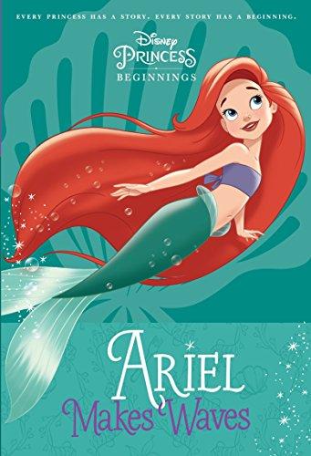 - Disney Princess Beginnings: Ariel Makes Waves (Disney Princess) (A Stepping Stone Book(TM))