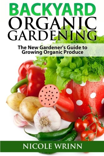 dening: The New Gardener's Guide to Growing Organic Produce ()