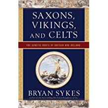 By Bryan Sykes Saxons, Vikings, and Celts: The Genetic Roots of Britain and Ireland (Reprint)