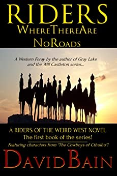 Riders Where There Are No Roads (Riders of the Weird West Book 1) by [Bain, David]
