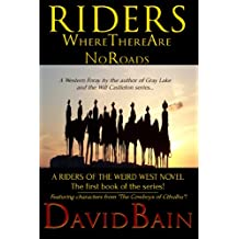 Riders Where There Are No Roads (Riders of the Weird West Book 1)