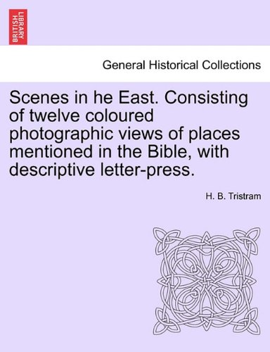 Read Online Scenes in he East. Consisting of twelve coloured photographic views of places mentioned in the Bible, with descriptive letter-press. pdf epub