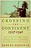 Front cover for the book Crossing the Continent 1527-1540: The Story of the First African-American Explorer of the American South by Robert Goodwin