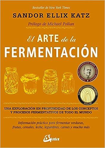 El arte de la fermentacion (Spanish Edition): Sandor Ellix Katz: 9788484455646: Amazon.com: Books