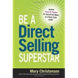 Be a Direct Selling Superstar: Achieve Financial Freedom for Yourself and Others as a Direct Sales L: Written by Mary Christensen, 2013 Edition, Publisher: AMACOM [Paperback]