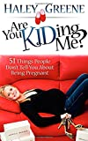 Are You KIDing Me? 51 Things People Don't Tell You About Being Pregnant