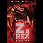 The Hunting, Book 1: Z. Rex | Steve Cole