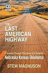 The Last American Highway: A Journey Through Time Down U.S Route 83: Nebraska Kansas Oklahoma (The Highway 83 Chronicles) (Volume 2) Paperback