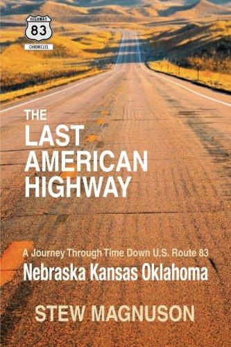 The Last American Highway: A Journey Through Time Down U.S Route 83: Nebraska Kansas Oklahoma (The Highway 83 Chronicles) (Volume 2)