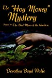 img - for THE HOG MONEY MYSTERY: Sequel to THE BAD MAN OF THE HUDSON by Dorothea Boyd Wolfe (2005-07-27) book / textbook / text book