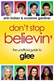 Don't Stop Believin': The Unofficial Guide to Glee
