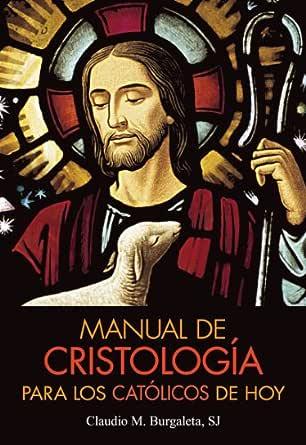 Manual de Cristología para los católicos de hoy eBook: Burgaleta ...