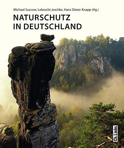 Naturschutz in Deutschland: Rückblicke - Einblicke - Ausblicke (ausgezeichnet als Umweltbuch des Jahres 2013!)