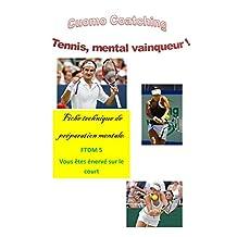 Tennis : Ne plus s'énerver sur le court: Rester calme et lucide (Fiches de technique mentale t. 5) (French Edition)