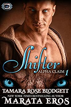 Shifter (Alpha Claim 1):  New Adult Dark Paranormal/Sci-fi Romance by [Blodgett, Tamara Rose, Eros,Marata]