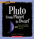 Pluto: From Planet to Dwarf (True Books)