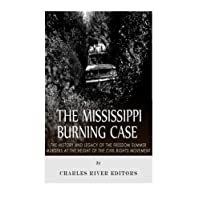 The Mississippi Burning Case: The History and Legacy of the Freedom Summer Murders at the Height of the Civil Rights Movement