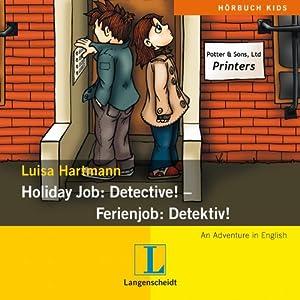 Holiday Job: Detective! - Ferienjob: Detektiv! Hörspiel