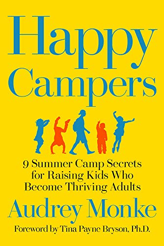 Happy Campers: 9 Summer Camp Secrets for Raising Kids Who Become Thriving Adults]()