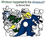 Whatever Happened to the Dinosaurs?, Bernard Most, 0152952950
