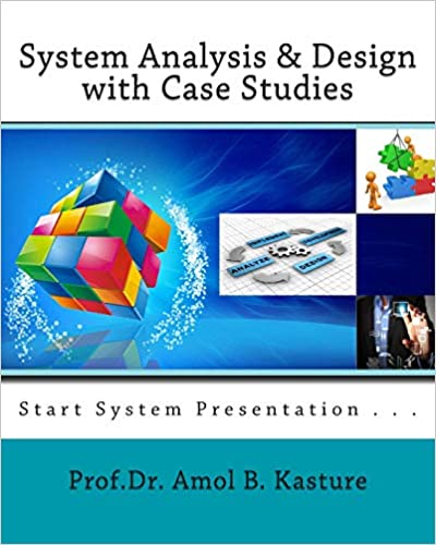 System Analysis Design With Case Studies Start System Presentation Kasture Dr Amol B 9781502749697 Amazon Com Books