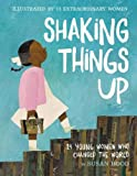 img - for Shaking Things Up: 14 Young Women Who Changed the World book / textbook / text book