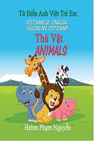 Vietnamese English Children's Dictionary - Animals: Tu Dien Anh Viet Tre Em - Thu Vat