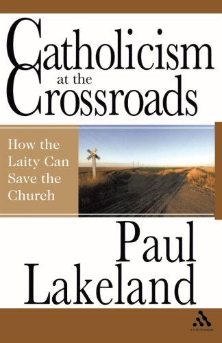 Catholicism at the Crossroads: How the Laity Can Save the ()