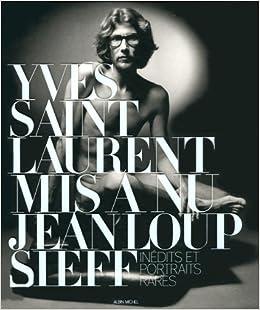 Yves Saint Laurent Mis A Nu Inedits Et Portraits Rares