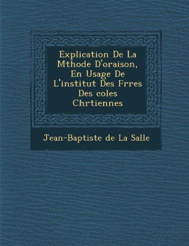 Explication de La M Thode D'Oraison, En Usage de L'Institut Des Fr Res Des Coles Chr Tiennes (French Edition) Col Chr